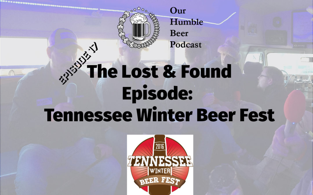 The Lost & Found Episode: Tennessee Winter Beer Fest